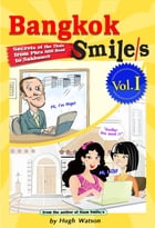 Bangkok Smile/s Volume I: Secrets of the Thais from Phra Attit Road to Sukhumvit by Hugh Watson