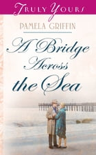 Bridge Across The Sea by Pamela Griffin