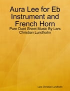 Aura Lee for Eb Instrument and French Horn - Pure Duet Sheet Music By Lars Christian Lundholm by Lars Christian Lundholm
