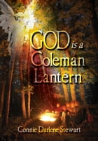 God is a Coleman Lantern by Connie Darlene Stewart