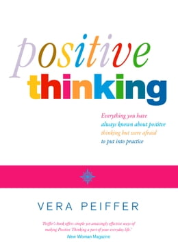 Book Positive Thinking: Everything you have always known about positive thinking but were afraid to put… by Vera Peiffer