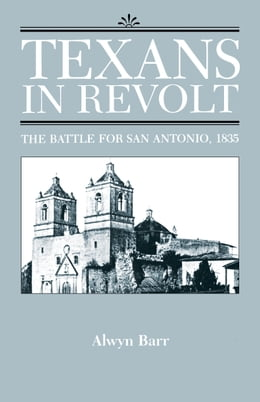 Book Texans in Revolt: The Battle for San Antonio, 1835 by Alwyn Barr