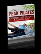 Peak Pilates: A Beginner's Guide For Pilates In Your Peak Years by Anonymous