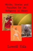 Myths, Stories and Parables for the Religious at Heart