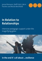 In Relation to Relationships: Intensive pedagogic support under the magnifying glass by jenne Riemann
