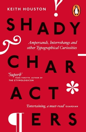 Shady Characters Ampersands,  Interrobangs and other Typographical Curiosities