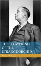 The Flowering of the Strange Orchid by Herbert George Wells