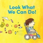 Look What We Can Do! by Brittany Adkins