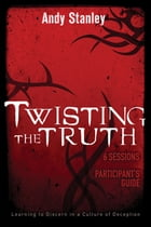 Twisting the Truth Participant's Guide by Andy Stanley