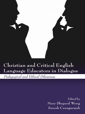 Christian and Critical English Language Educators in Dialogue Pedagogical and Ethical Dilemmas