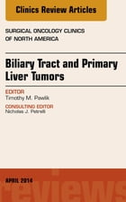 Biliary Tract and Primary Liver Tumors, An Issue of Surgical Oncology Clinics of North America, E-Book by Timothy M Pawlik, MD, MPH, PhD