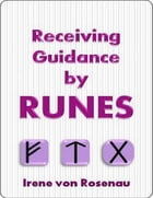 Receiving Guidance By Runes by Irene Von Rosenau