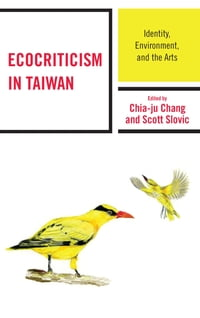 Ecocriticism in Taiwan: Identity, Environment, and the Arts