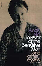 In Favor of the Sensitive Man and Other Essays by Anaïs Nin
