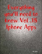 Everything You'll Need to Know Vol.18 Iphone Apps by RC Ellis