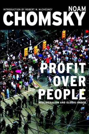 Profit Over People Neoliberalism and Global Order