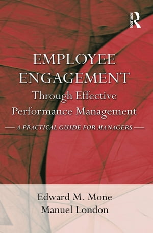 Employee Engagement Through Effective Performance Management A Practical Guide for Managers