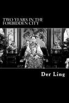 Two Years in the Forbidden City by Der Ling