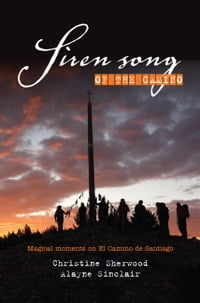 Siren Song of the Camino: Magical Moments On El Camino De Santiago