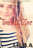 Timeless Love: A Lifetime and Beyond by I.R.B.A.