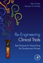 Re-Engineering Clinical Trials: Best Practices for Streamlining the Development Process by Brendan Buckley