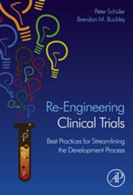 Book Re-Engineering Clinical Trials: Best Practices for Streamlining the Development Process by Brendan Buckley