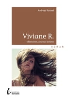 Viviane R.: Mémoires, journal intime by Andreas Rosseel