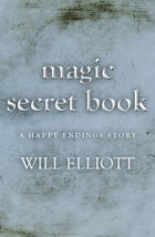 The Magic Secret Book - A Happy Ending Story by Will Elliott