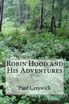 Robin Hood and His Adventures (Illustrated Edition) by Paul Creswick