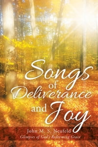 Songs of Deliverance and Joy: Glimpses of God's Redeeming Grace