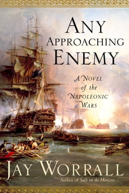 Book Any Approaching Enemy: A Novel of the Napoleonic Wars by Jay Worrall