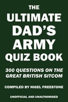 The Ultimate Dad's Army Quiz Book by Nigel Freestone