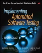 Implementing Automated Software Testing: How to Save Time and Lower Costs While Raising Quality by Elfriede Dustin