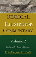 Biblical Illustrator Commentary, Volume 2: Nehemiah - Song of Songs by Various