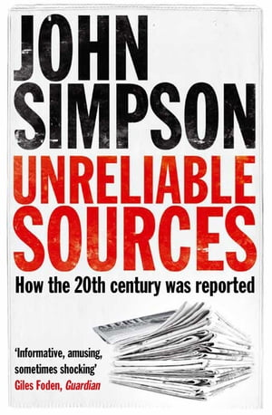 Unreliable Sources How the Twentieth Century Was Reported