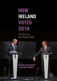 How Ireland Voted 2016: The Election that Nobody Won