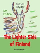 The Lighter Side of Finland: The world's funniest and most entertaining Finnish guidebook: culture, people, places and etiquette by Russell Snyder