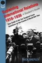 Explaining International Relations 1918-1939: A Students Guide by Nick Shepley