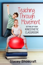 Teaching Through Movement: Setting Up Your Kinesthetic Classroom by Stacey Shoecraft