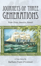 Journeys of Three Generations: From China, America, Hawaii