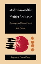 Modernism and the Nativist Resistance: Contemporary Chinese Fiction from Taiwan