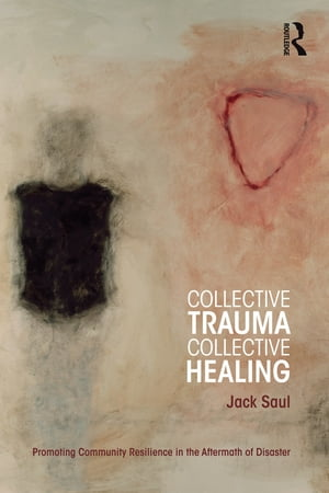 Collective Trauma,  Collective Healing Promoting Community Resilience in the Aftermath of Disaster
