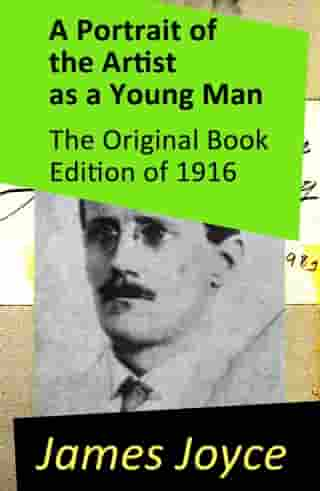A Portrait of the Artist as a Young Man - The Original Book Edition of 1916 by James Joyce