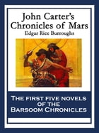 John Carter's Chronicles of Mars: A Princess of Mars; Gods Of Mars; Warlords of MarsThuvia, Maid of Mars; The Chessmen of Mars; The Ma by Edgar Rice Burroughs