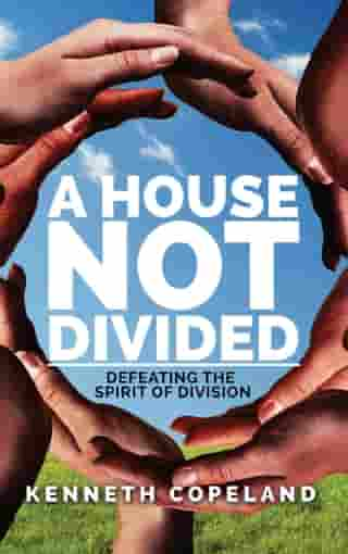 A House Not Divided: Defeating the Spirit of Division
