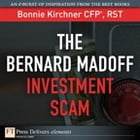 The Bernard Madoff Investment Scam by Bonnie Kirchner