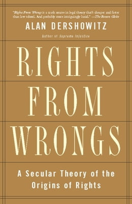 Book Rights from Wrongs: A Secular Theory of the Origins of Rights by Alan M. Dershowitz