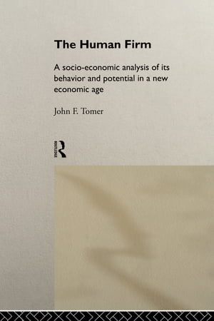 The Human Firm A Socio-Economic Analysis of its Behaviour and Potential in a New Economic Age