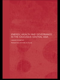 Energy, Wealth and Governance in the Caucasus and Central Asia: Lessons not learned