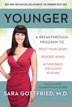 Younger: A Breakthrough Program to Reset Your Genes, Reverse Aging, and Turn Back the Clock 10 Years by Dr. Sara Gottfried